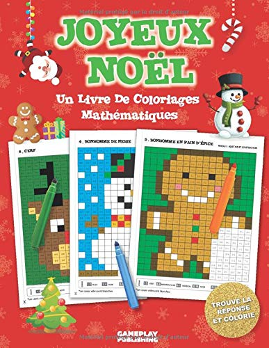 Joyeux Noël - Un Livre De Coloriages Mathématiques: Du Pixel Art pour les enfants: exercices d'addition, soustraction, multiplication et division par Gameplay Publishing