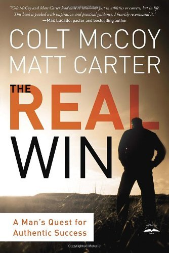 The Real Win: Pursuing God's Plan for Authentic Success by Colt McCoy (2014-05-06)