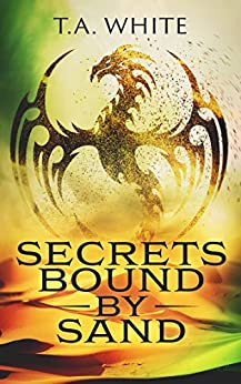 Secrets Bound By Sand (Dragon Ridden Chronicles Book 4) (English Edition) van [White, T.A.]