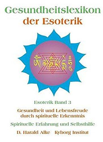 Gesundheitslexikon der Esoterik: Gesundheit und Lebensfreude durch spiritueller Erkenntnis Spirituelle Erfahrung und Selbsthilfe (Hilfe Bauchspeicheldrüse)
