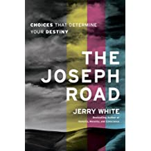 The Joseph Road: Choices That Determine Your Destiny by Jerry White (2010-05-01)