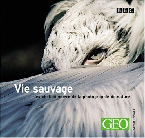 La Vie sauvage, volume 6 : Les Chefs-d'oeuvres de la photographie nature