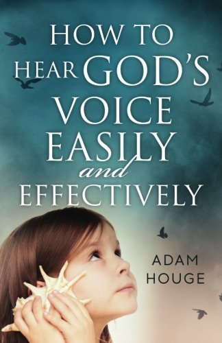 How to Hear God's Voice Easily and Effectively by Adam Houge (2015-04-20)
