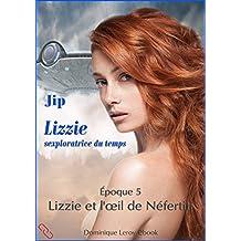LIZZIE, époque 5 – Lizzie et l'oeil de Néfertiti: Lizzie sexploratrice du temps (De fil en soie)