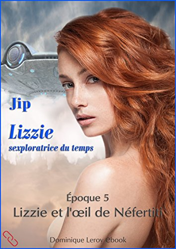 LIZZIE, époque 5 – Lizzie et l'oeil de Néfertiti: Lizzie sexploratrice du temps (De fil en soie) par Jip