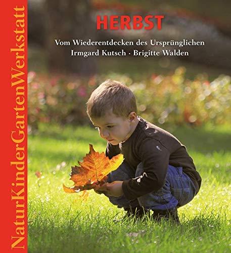 Natur-Kinder-Garten-Werkstatt: Herbst: Vom Wiederentdecken des Ursprünglichen.