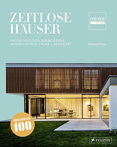 Zeitlose Häuser: Minimalistisch, klar, reduziert - 100 Jahre Bauhaus - In der Tradition der Moderne