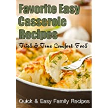 Favorite Easy  Casserole Recipes - Tried and True Comfort Food