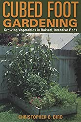 Cubed Foot Gardening: Growing Vegetables in Raised, Intensive Beds by Christopher O. Bird (2001-12-01)