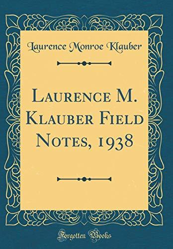 Laurence M. Klauber Field Notes, 1938 (Classic Reprint) por Laurence Monroe Klauber