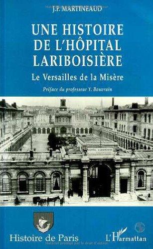 Une histoire de l'Hôpital Lariboisière ou le Versailles de la misère : le Versailles de la misère par Jean-Paul Martineaud