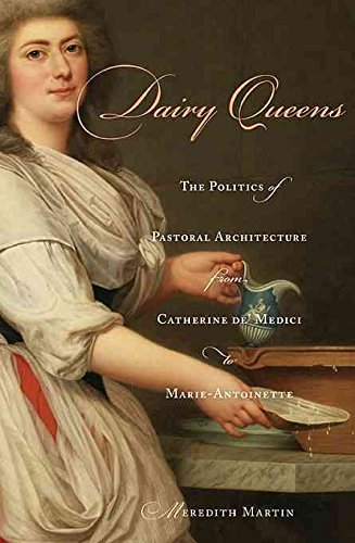 dairy-queens-the-politics-of-pastoral-architecture-from-catherine-de-medici-to-marie-antoinette-by-a