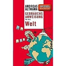 Gebrauchsanweisung für die Welt (German Edition)
