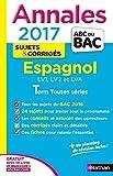 Annales ABC du BAC 2017 Espagnol LV1.LV2.LVA Term Toutes séries