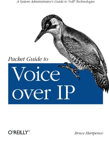 Packet Guide to Voice over IP: A system administrator's guide to VoIP technologies (Verdrahtung Buch)