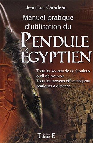 Manuel pratique d'utilisat. pendule égyptien par Jean-Luc Caradeau