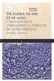 De papier, de fer et de sang : Chevaliers et chevalerie à l'épreuve de la modernité (1460-1620)