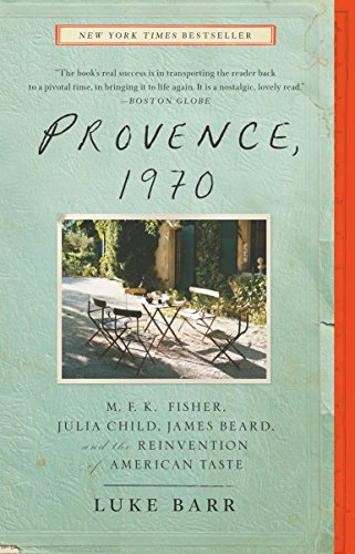 provence-1970-mfk-fisher-julia-child-james-beard-and-the-reinvention-of-american-taste