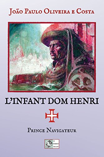 l'Infant Dom Henri: Prince Navigateur par João Paulo Oliveira e Costa
