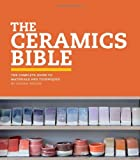 The Ceramics Bible: The Complete Guide to Materials and Techniques by Louisa Taylor (2011-09-07)