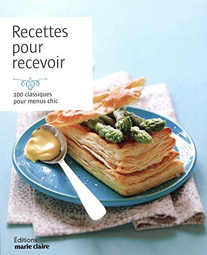 Recettes pour recevoir : 100 classiques pour menus chic