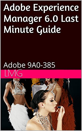 Adobe Experience Manager 6.0 Last Minute Guide: Adobe 9A0-385 (English Edition) por LMG