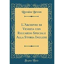 L'Archivio di Venezia con Riguardo Speciale Alla Storia Inglese (Classic Reprint)