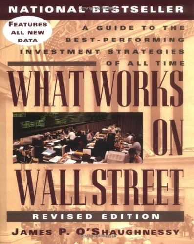 What Works on Wall Street: A Guide to the Best-Performing Investment Strategies of All Time por James P. O'Shaughnessy