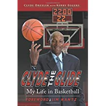 Clyde the Glide: My Life in Basketball by Clyde Drexler (2011-11-01)