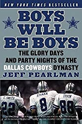 Boys Will Be Boys: The Glory Days and Party Nights of the Dallas Cowboys Dynasty by Jeff Pearlman (2009-08-18)