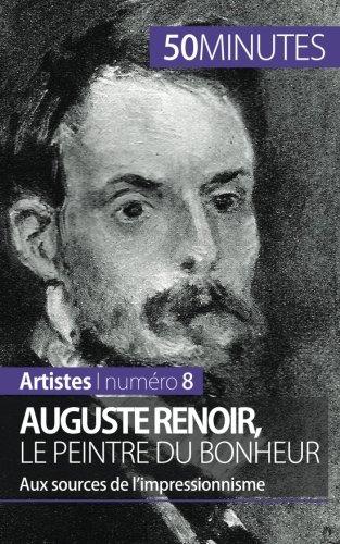 Auguste Renoir, le peintre du bonheur: Aux sources de limpressionnisme