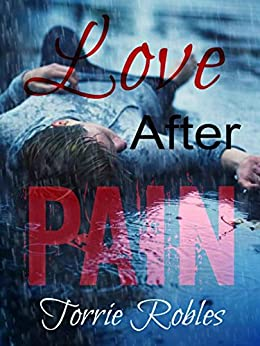 Love After Pain by [Robles, Torrie]