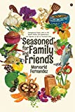 'Seasoned' for Family and Friends: Contemporary Recipes with an Old World Flavour and Reminiscences and Vignettes of Life in Provincial India