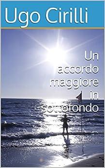Un accordo maggiore in sottofondo (Italian Edition) by [Cirilli, Ugo]