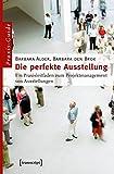 Image de Die perfekte Ausstellung: Ein Praxisleitfaden zum Projektmanagement von Ausstellungen (Schriften zum Kultur- und Museumsmanagement)