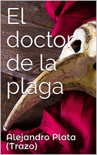 El doctor de la plaga por Alejandro Plata (Trazo)