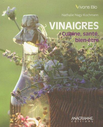 Vinaigres : Cuisine, santé, bien-être