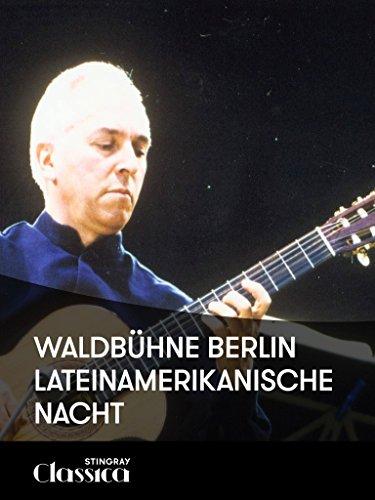Waldbühne Berlin - Lateinamerikanische Nacht