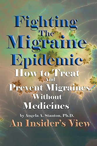 Fighting the Migraine Epidemic: How to Treat and Prevent Migraines Without Medicines - An Insider's View by Angela a. Stanton Ph. D. (26-Feb-2014) Paperback