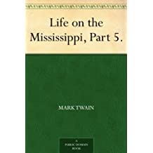 Life on the Mississippi, Part 5. (English Edition)