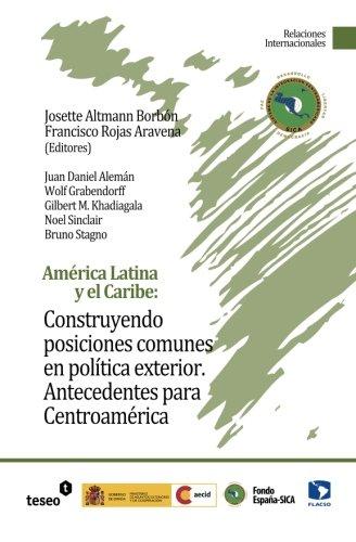 América Latina y el Caribe: Construyendo posiciones comunes en política exterior: Antecedentes para Centroamérica