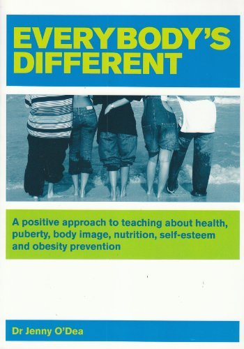Everybody's Different: A Positive Approach to Teaching About Health, Puberty, Body Image, Nutrition, Self-esteem and Obesity Prevention by Jenny O'Dea (2007-03-30)
