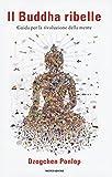 Scarica Libro Il Buddha ribelle Guida per la rivoluzione della mente (PDF,EPUB,MOBI) Online Italiano Gratis