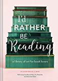 I'd Rather be Reading: A Library of Art for Book Lovers (Hardcover)