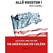 Allô Houston !: Les États-Unis vue par un américain en colère - Essais - documents (ESSAIS DOCUMENT)