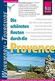 Wohnmobil-Tourguide: Die schönsten Routen durch die Provence - Rainer Höh