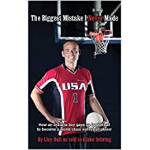 The Biggest Mistake I Never Made: How an Indiana boy gave up basketball to become a world-class volleyball player (English Edition)
