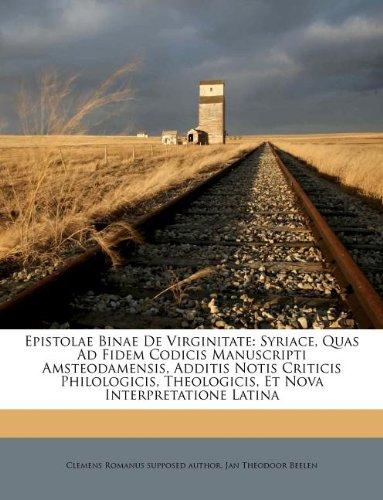 Epistolae Binae De Virginitate: Syriace, Quas Ad Fidem Codicis Manuscripti Amsteodamensis, Additis Notis Criticis Philologicis, Theologicis, Et Nova Interpretatione Latina