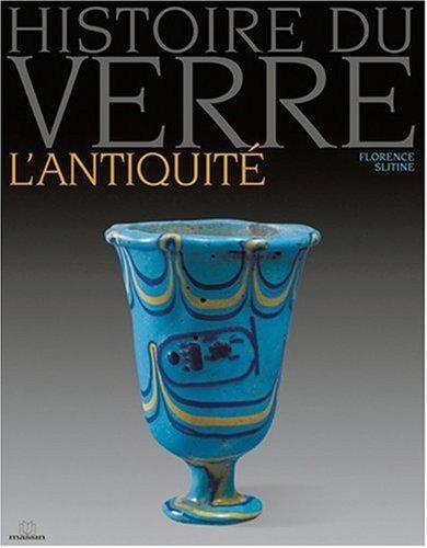Histoire du verre : L'Antiquité de Slitine. Florence (2005) Broché