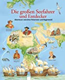 Die grossen Seefahrer und Entdecker: Abenteuer zwischen Polarmeer und Regenwald